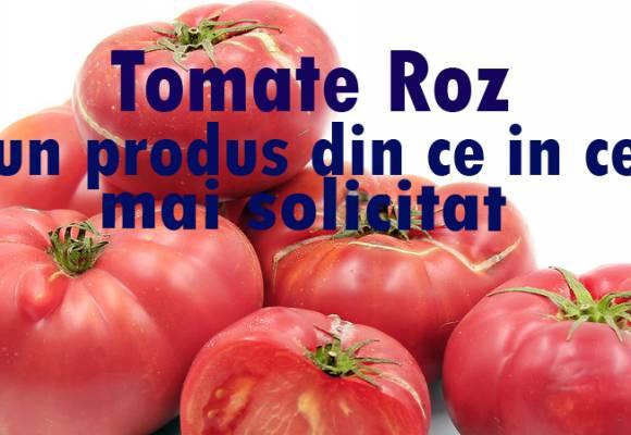 Tomatele Roz - un produs din ce in ce mai cerut